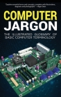 Computer Jargon: The Illustrated Glossary of Basic Computer Terminology Cover Image