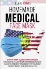 Homemade Medical Face Mask: Step By-Step Guide for beginners on How to Make Your Own Medical Face Mask to Prevent and Protect Yourself from Viruse Cover Image