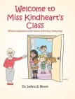 Welcome to Miss Kindheart's Class: Where compassion is the lesson of the day-every day! Cover Image