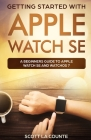 Getting Started with Apple Watch SE: A Beginners Guide to Apple Watch SE and WatchOS 7 Cover Image