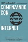 Comenzando con Internet: Un pequeño manual que explica en palabras simples que es internet y los términos más utilizados. Cover Image