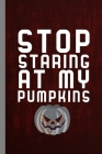 Stop Staring At Pumpkins: Hallows Eve Halloween Party All Saint's Day Celebration Gift For Celebrant And Trick Or Treat (6