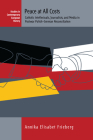 Peace at All Costs: Catholic Intellectuals, Journalists, and Media in Postwar Polish-German Reconciliation (Contemporary European History #23) Cover Image