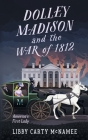 Dolley Madison and the War of 1812: America's First Lady Cover Image
