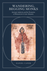 Wandering, Begging Monks: Spiritual Authority and the Promotion of Monasticism in Late Antiquity (Transformation of the Classical Heritage #33) Cover Image