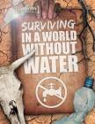 Surviving in a World Without Water (Surviving the Impossible) Cover Image