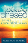 Amazing Chesed: Living a Grace-Filled Judaism Cover Image