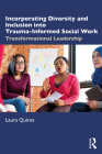 Incorporating Diversity and Inclusion Into Trauma-Informed Social Work: Transformational Leadership Cover Image