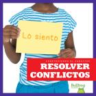 Resolver Conflictos (Resolving Conflict) (Construyendo El Caracter (Building Character)) Cover Image