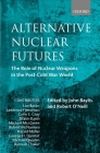 Alternative Nuclear Futures: The Role of Nuclear Weapons in the Post-Cold War World Cover Image