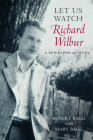 Let Us Watch Richard Wilbur: A Biographical Study Cover Image