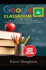 Google Classroom for the Elderly: Easy to Follow Guide for Students and Teachers to Manage Learning with Google Classroom for Virtual Learning Plus Ot Cover Image
