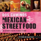 Dos Caminos Mexican Street Food: 120 Authentic Recipes to Make at Home Cover Image