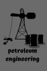 Petroleum Engineering: Petroleum Engineering Notebook, Oil, Gas Drill, Petroleum Engineer.: Petroleum Engineering, Petroleum Engineering Note Cover Image