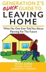 Generation Z's Quick Guide to Leaving Home: What No One Ever Told You About Planning For The Future Cover Image