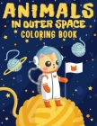 Animals In Outer Space Coloring Book: Explore And Learn Cosmos - Educational Coloring Book for Kids Ages 4-12 Cover Image