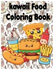 Kawaii Food Coloring Book: The Best Coloring page for Kids and Adults with Fun, Easy, and Relaxing + pages for drawing Cover Image