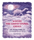 Where the Ghost Camel Grins: Muslim Fables for Families of All Faiths Cover Image