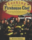 Cooking with the Firehouse Chef: The food that fuels New York's Bravest from the hands of award winning chef Keith Young Cover Image