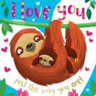 Board Book I Love You Just the Way You Are Cover Image