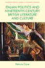 Italian Politics and Nineteenth-Century British Literature and Culture (Edinburgh Critical Studies in Victorian Culture) Cover Image