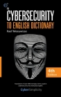 The Cybersecurity to English Dictionary: 4th Edition Cover Image