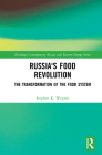 Russia's Food Revolution: The Transformation of the Food System (Routledge Contemporary Russia and Eastern Europe) Cover Image