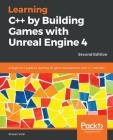 Learning C++ by Creating Games with Unreal Engine 4, Second Edition Cover Image