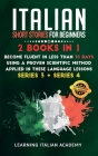 Italian Short Stories for Beginners: 2 Books in 1: Become Fluent in Less Than 30 Days Using a Proven Scientific Method Applied in These Language Lesso Cover Image