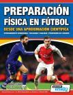 Preparación Física en Fútbol desde una Aproximación Científica - Entrenamiento condicional - Velocidad y agilidad - Prevención de lesiones Cover Image