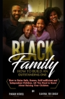 The Black Family - How To Build an Outstanding One: How to Raise Safe, Secure, Self-Sufficient and Independent Children Cover Image