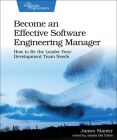Become an Effective Software Engineering Manager: How to Be the Leader Your Development Team Needs Cover Image