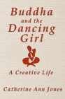 Buddha and the Dancing Girl: A Creative Life Cover Image