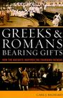 Greeks & Romans Bearing Gifts: How the Ancients Inspired the Founding Fathers Cover Image