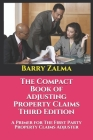 The Compact Book of Adjusting Property Claims Third Edition: A Primer for The First Party Property Claims Adjuster Cover Image