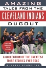 Amazing Tales from the Cleveland Indians Dugout: A Collection of the Greatest Tribe Stories Ever Told (Tales from the Team) Cover Image