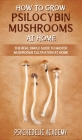 How To Grow Psilocybin Mushrooms At Home: The Real Simple Guide to Master Mushrooms Cultivation at Home Cover Image