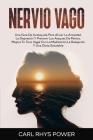 Nervio Vago: Una Guía de Autoayuda para Aliviar la Ansiedad, la Depresión y Prevenir Los Ataques De Pánico. Mejore Tu Tono Vagal Co Cover Image