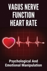 Vagus Nerve Function Heart Rate: Psychological And Emotional Manipulation: Vagus Nerve Function In Stomach Cover Image