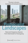 Postsocialist Landscapes: Real and Imaginary Spaces from Stalinstadt to Pyongyang (Culture & Theory) Cover Image