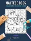 Maltese Dogs: AN ADULT COLORING BOOK: A Maltese Dogs Coloring Book For Adults Cover Image