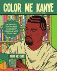 Color Me Kanye: The Greatest Unauthorized Kanye West Coloring Book of All Time Cover Image