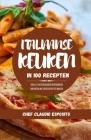 Italiaanse Keuken in 100 Recepten: snelle en eenvoudige bereidingen om heerlijke gerechten te maken Cover Image