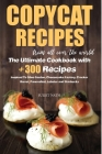 Copycat Recipes From All Over The World: The Ultimate Cookbook With +300 Dishes Inspired To Olive Garden - Cheesecake Factory - Cracker Barrel - Paner Cover Image