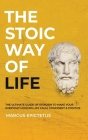 The Stoic way of Life: The ultimate guide of Stoicism to make your everyday modern life Calm, Confident & Positive - Master the Art of Living Cover Image