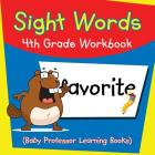 Sight Words 4th Grade Workbook (Baby Professor Learning Books) Cover Image