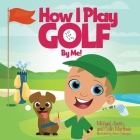 How I Play Golf By Me! Cover Image