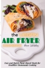 The Vegan Air Fryer Cookbook: Easy and Quick Plant-Based Meals for Healthier Homemade Cooking Cover Image
