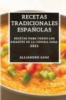 Recetas Tradicionales Españolas 2021: Recetas Para Todos Los Amantes de la Comida Sana Cover Image