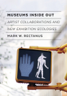 Museums Inside Out: Artist Collaborations and New Exhibition Ecologies Cover Image